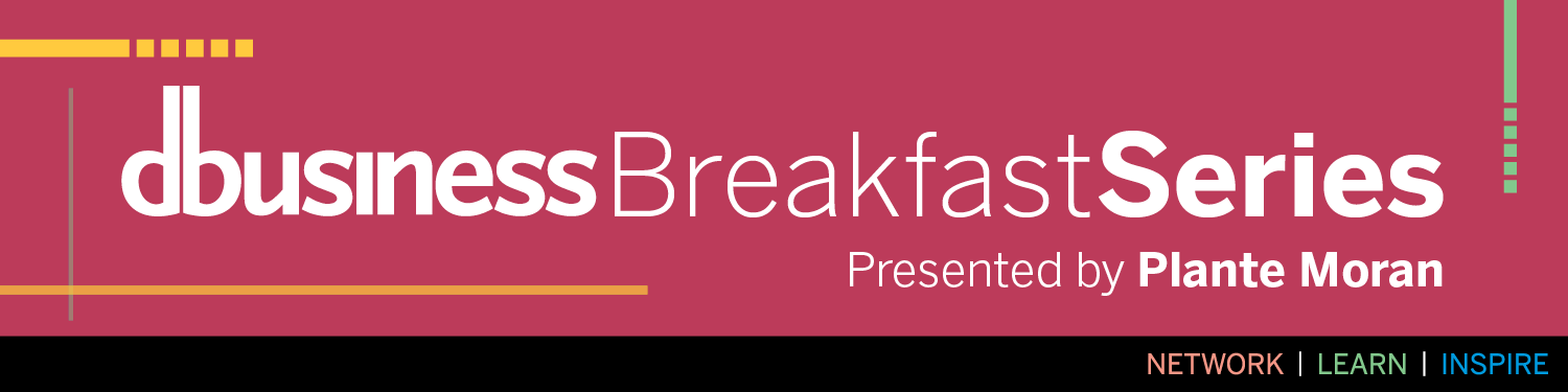 DBusiness Breakfast Series - Presented by Plante Moran - Network | Learn | Inspire